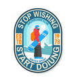 stop wishing start doing snowboard club patch vector image
