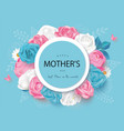creative mothers day cards with roses daisies vector image vector image