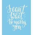 I cant wait to marry you Wedding sign vector image vector image