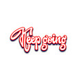 keep going lettering and calligraphy vector image