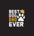 best dog dad ever - dad typographic quotes label d vector image vector image