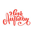 i love autumn hand lettering phrase on orange vector image