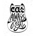 Cat is always right Handwritten quote card vector image vector image