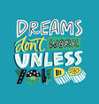 dreams dont work until you do vector image