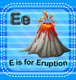 flashcard letter e is for eruption vector image vector image