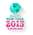Happy new year 2015 with earth vector image vector image