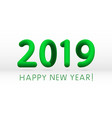 happy new year 2019 green 3d numbers on a white vector image vector image