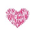 you make my heart smile handwritten calligraphy vector image vector image
