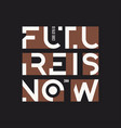 future is now abstract geometric t-shirt vector image vector image