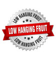 low hanging fruit round isolated silver badge vector image vector image