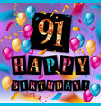 happy birthday 91 years anniversary vector image vector image