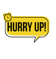hurry up speech bubble vector image