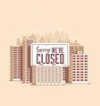 cityscape with giant sign sorry we are closed vector image vector image