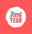 happy new year lettering text with calligraphics vector image vector image