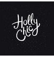 Holly Chic Phrase on Abstract Black Background vector image vector image