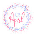 hello april hand drawn lettering with round vector image vector image