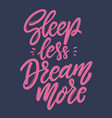 sleep less dream more lettering phrase vector image vector image