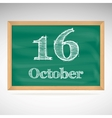 October 16 inscription in chalk on a blackboard vector image vector image