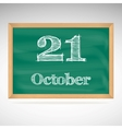October 21 inscription in chalk on a blackboard vector image vector image