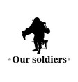 our soldiers black text soldier background vector image