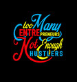 too many entrepreneurs not enough hustlers vector image vector image
