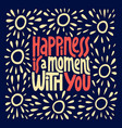 Hapiness is a moment with you hand drawn