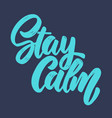 stay calm lettering phrase for postcard banner vector image vector image