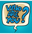 who are you to question bubble comic text vector image vector image