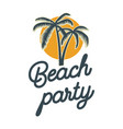 beach party emblem with palms design element for vector image vector image
