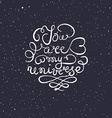 Romantic quote You are my universe vector image vector image