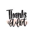 thanks a lot handwritten lettering modern vector image vector image