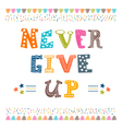 Never give up Inspirational typographic quote vector image