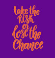 take risk or lose chance lettering phrase vector image
