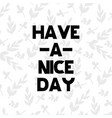 greeting card with lettering have a nice day vector image