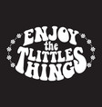 enjoy little things classic psychedelic 60s vector image vector image