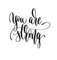 you are strong - hand lettering inscription text vector image