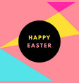happy easter minimalistic vibrant colors greeting vector image