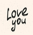 love you calligraphy phrase black hand drawn vector image