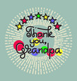 thank you grandpa handwritten lettering vector image vector image
