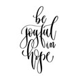 be joyful in hope - hand lettering inscription vector image