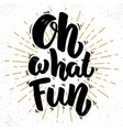 oh my fun lettering phrase on grunge background vector image vector image