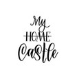 my home is my castle calligraphy lettering vector image vector image