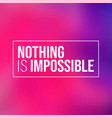 nothing is impossible inspiration and motivation vector image vector image