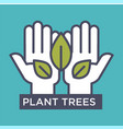 plant trees agitative eco poster with hands and vector image vector image