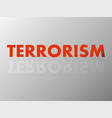 the word terrorism in mirror reflection vector image
