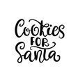 cookies for santa christmas hand drawn lettering vector image vector image