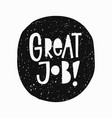 great job t-shirt sticker quote lettering vector image vector image