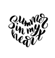 Summer in my heart - hand drawn brush lettering vector image vector image