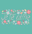 valentines day calligraphy phrase - je te aime vector image
