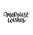 christmas ink hand lettering merriest wishes vector image vector image